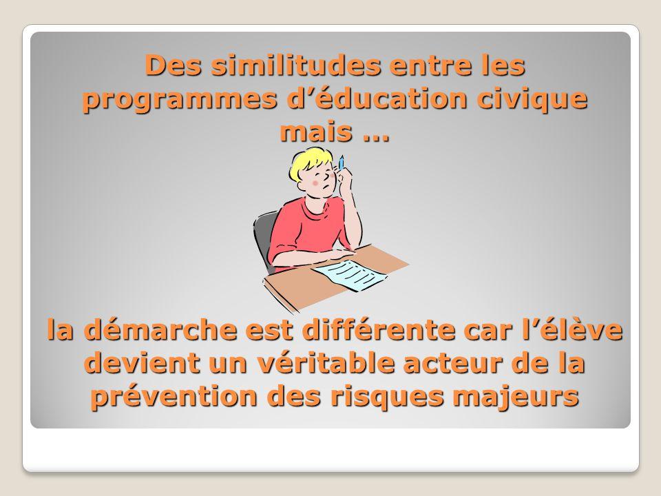 Des similitudes entre les programmes d'éducation civique mais … la démarche est différente car l'élève devient un véritable acteur de la prévention des risques majeurs