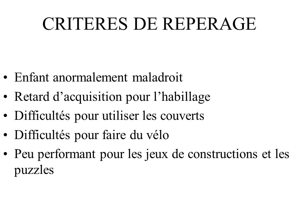 CRITERES DE REPERAGE Enfant anormalement maladroit