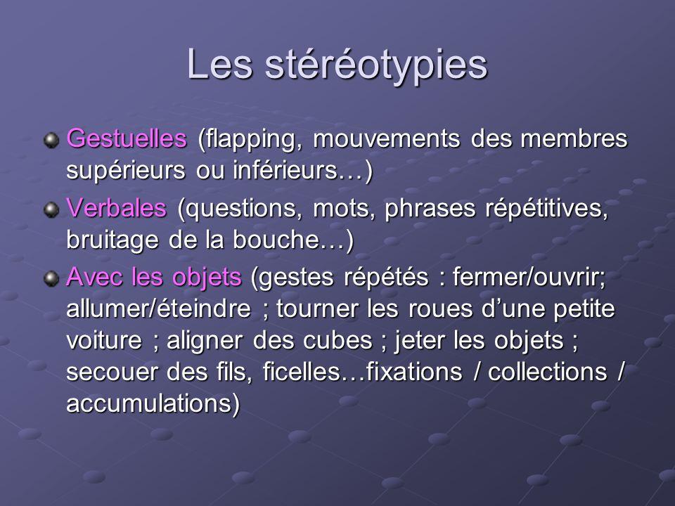 Les stéréotypies Gestuelles (flapping, mouvements des membres supérieurs ou inférieurs…)
