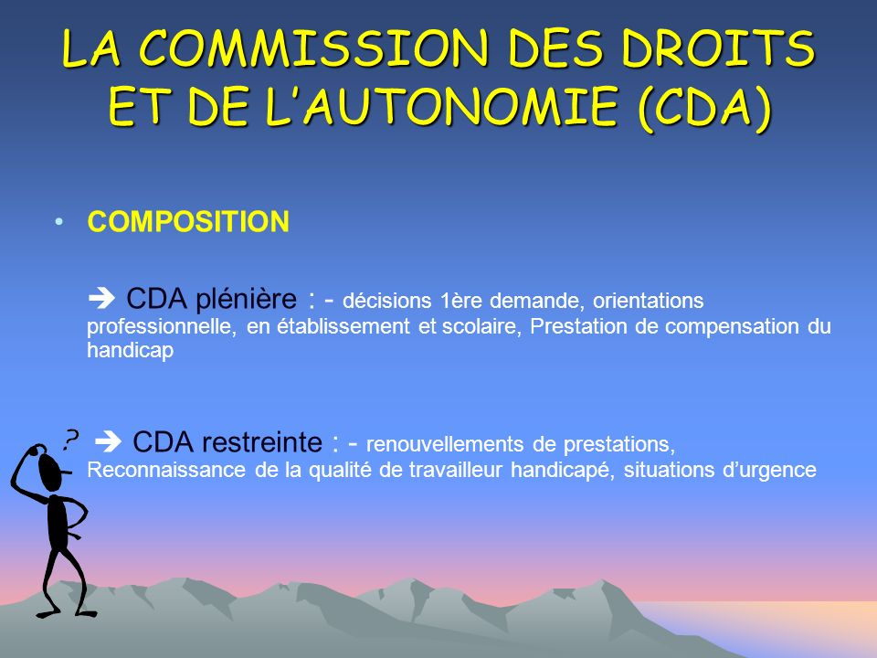 LA COMMISSION DES DROITS ET DE L'AUTONOMIE (CDA)
