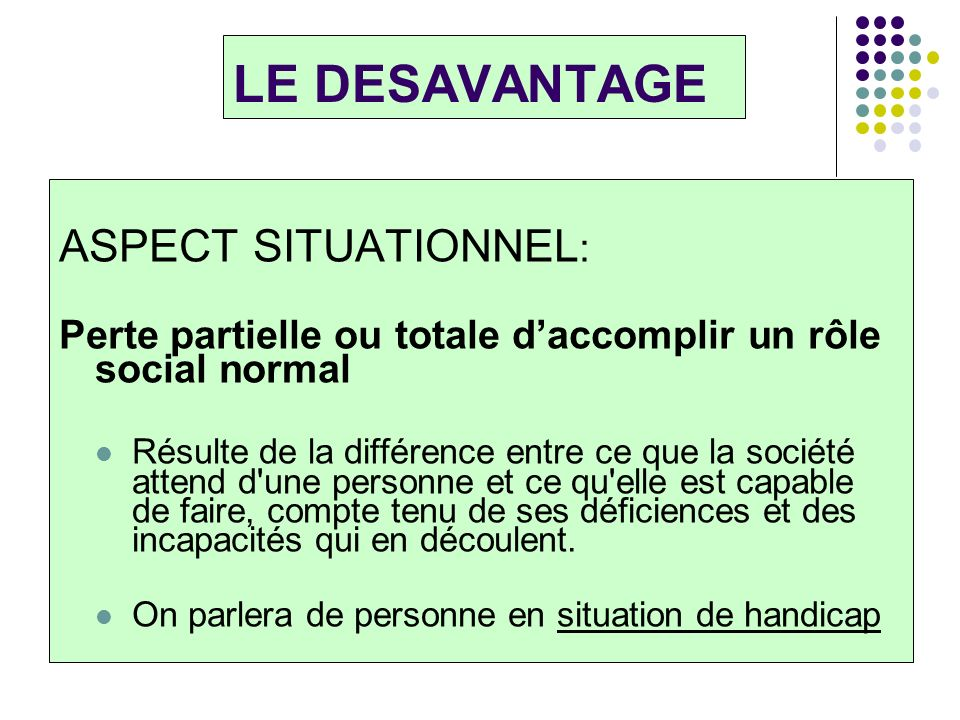 LE DESAVANTAGE ASPECT SITUATIONNEL: