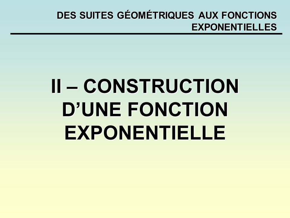 DES SUITES GÉOMÉTRIQUES AUX FONCTIONS EXPONENTIELLES