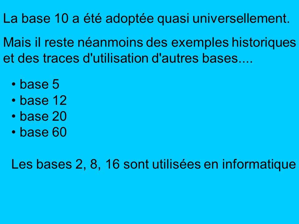 La base 10 a été adoptée quasi universellement.
