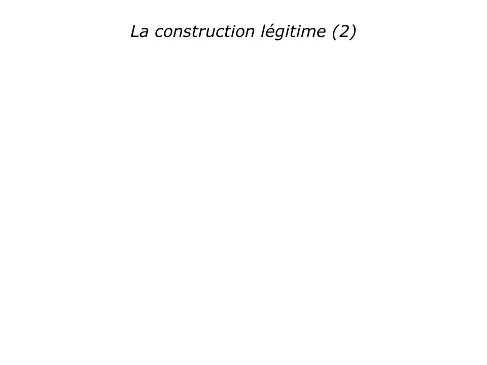 La construction légitime (2)