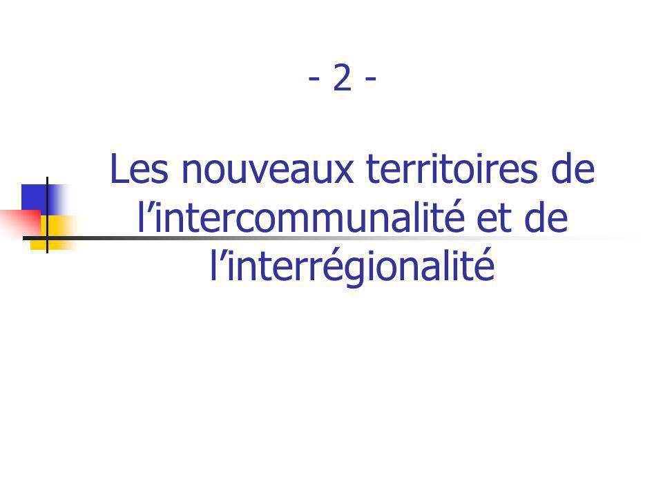 - 2 - Les nouveaux territoires de l'intercommunalité et de l'interrégionalité