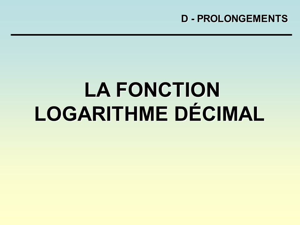 LA FONCTION LOGARITHME DÉCIMAL