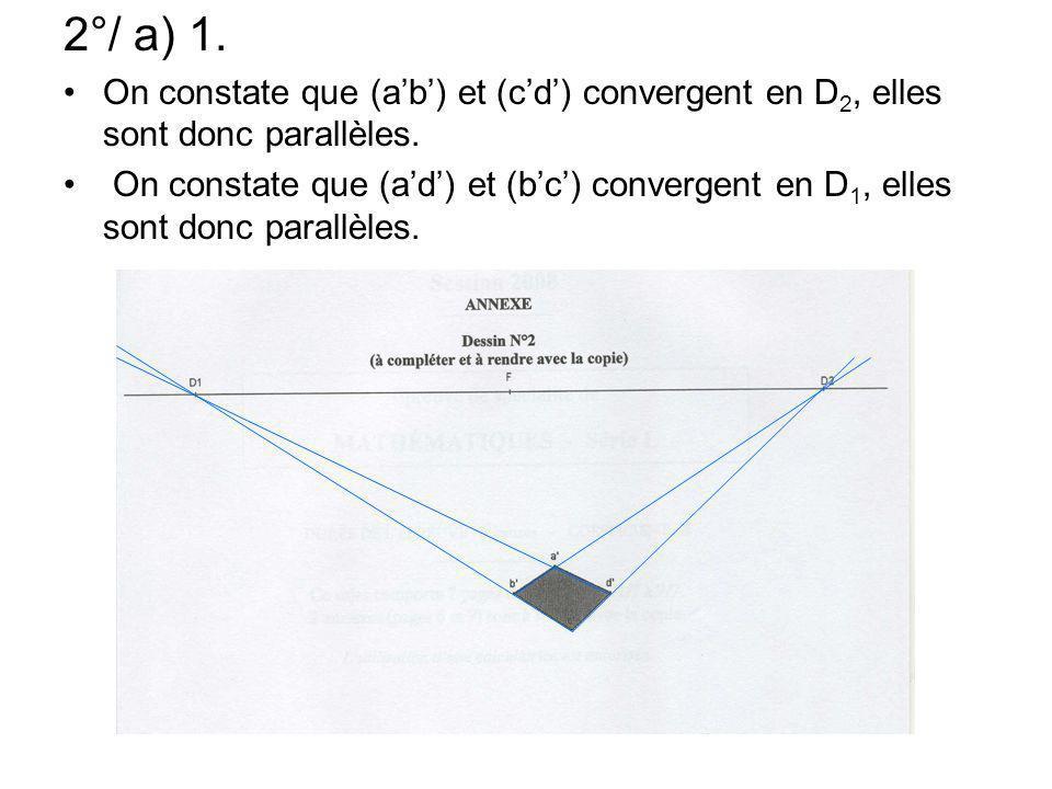 2°/ a) 1. On constate que (a'b') et (c'd') convergent en D2, elles sont donc parallèles.