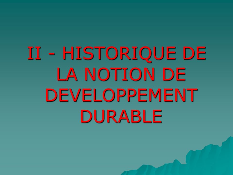II - HISTORIQUE DE LA NOTION DE DEVELOPPEMENT DURABLE