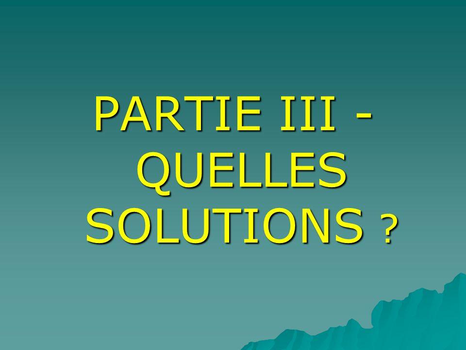 PARTIE III - QUELLES SOLUTIONS