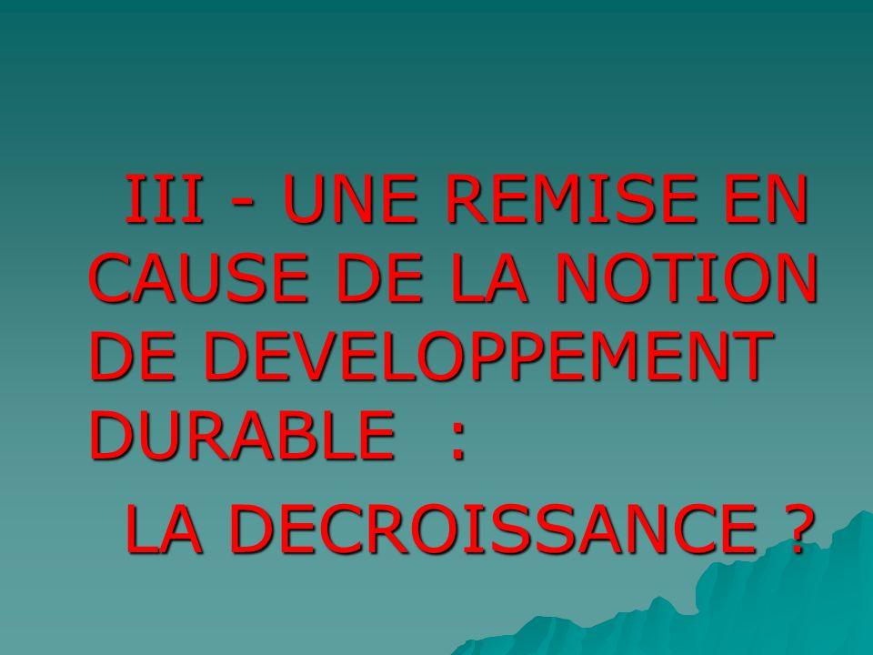 III - UNE REMISE EN CAUSE DE LA NOTION DE DEVELOPPEMENT DURABLE :