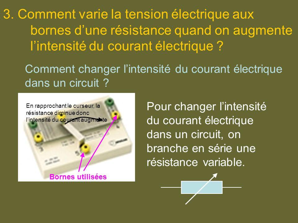 3. Comment varie la tension électrique aux bornes d'une résistance quand on augmente l'intensité du courant électrique