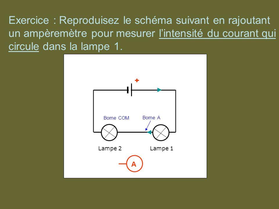 Exercice : Reproduisez le schéma suivant en rajoutant un ampèremètre pour mesurer l'intensité du courant qui circule dans la lampe 1.