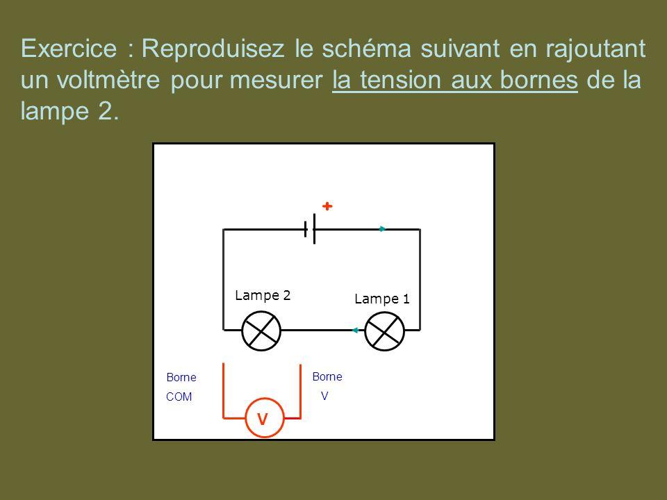 Exercice : Reproduisez le schéma suivant en rajoutant un voltmètre pour mesurer la tension aux bornes de la lampe 2.