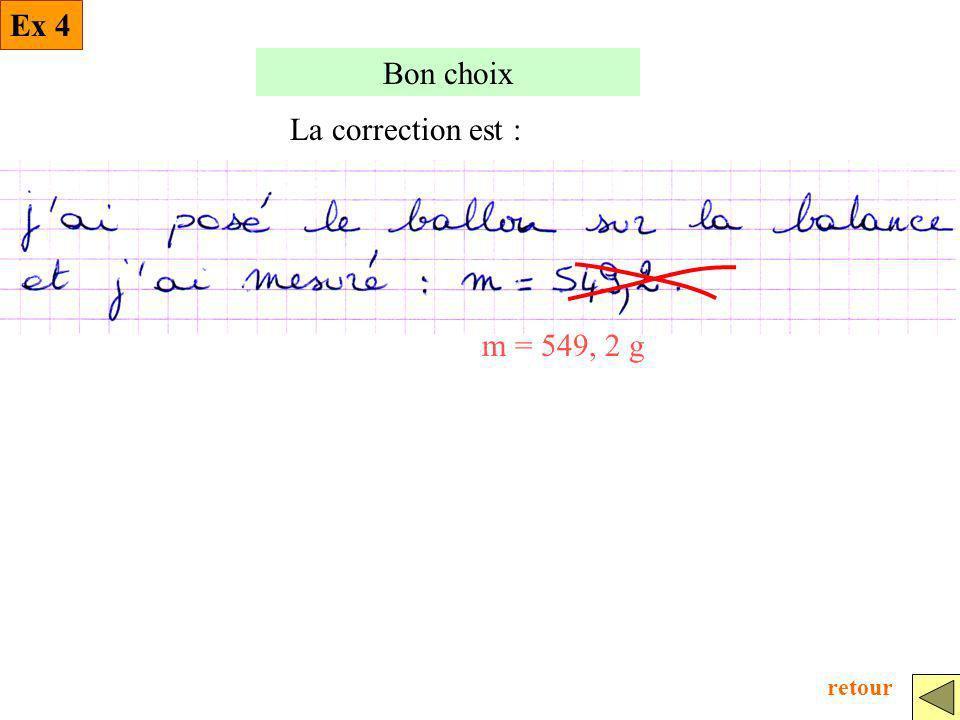 Ex 4 Bon choix La correction est : m = 549, 2 g retour