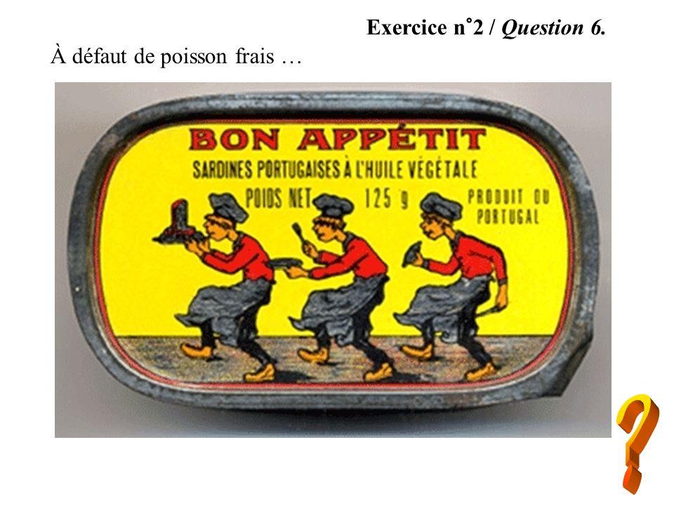 Exercice n°2 / Question 6. À défaut de poisson frais …