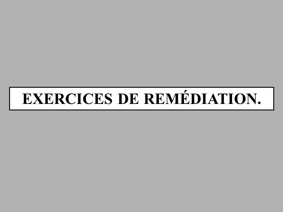 EXERCICES DE REMÉDIATION.