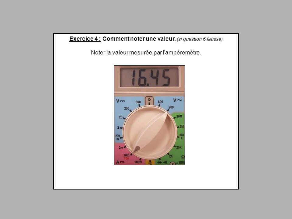 Exercice 4 : Comment noter une valeur. (si question 6 fausse)