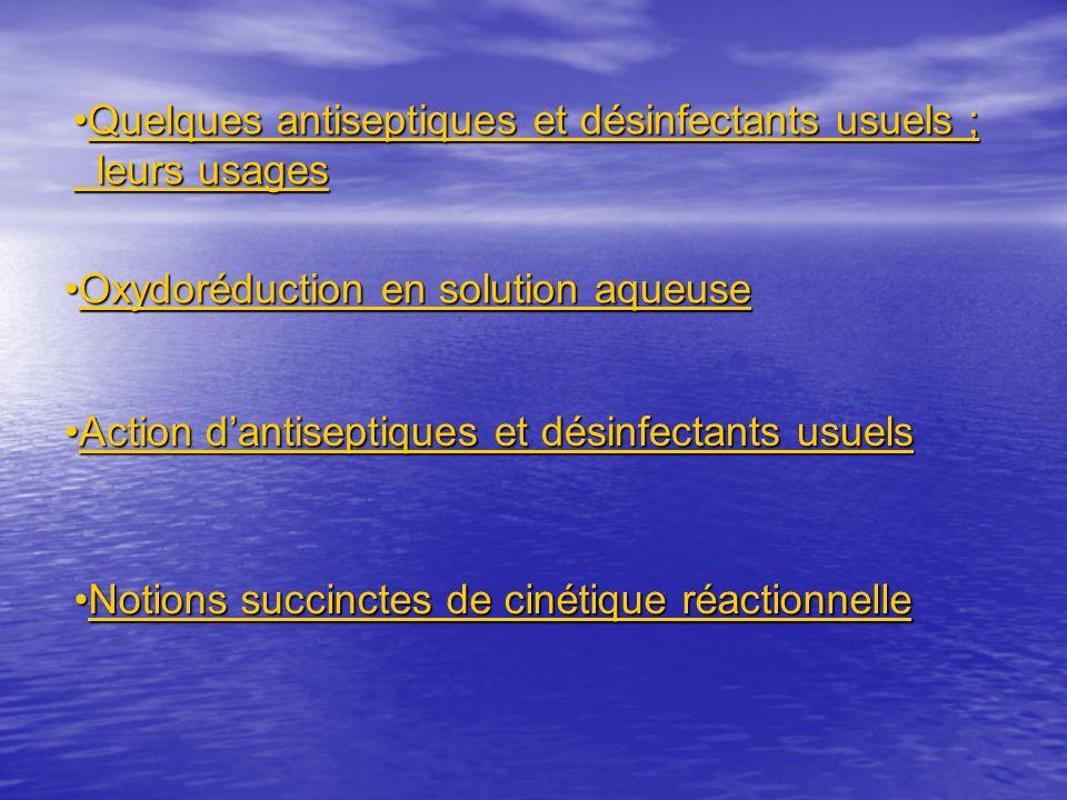 Quelques antiseptiques et désinfectants usuels ;