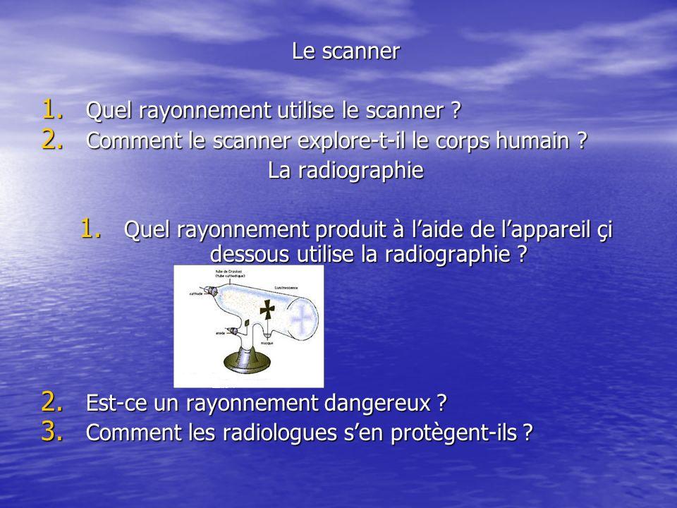 Le scanner Quel rayonnement utilise le scanner Comment le scanner explore-t-il le corps humain