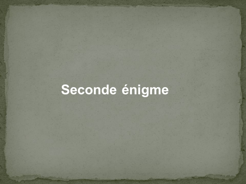 Seconde énigme
