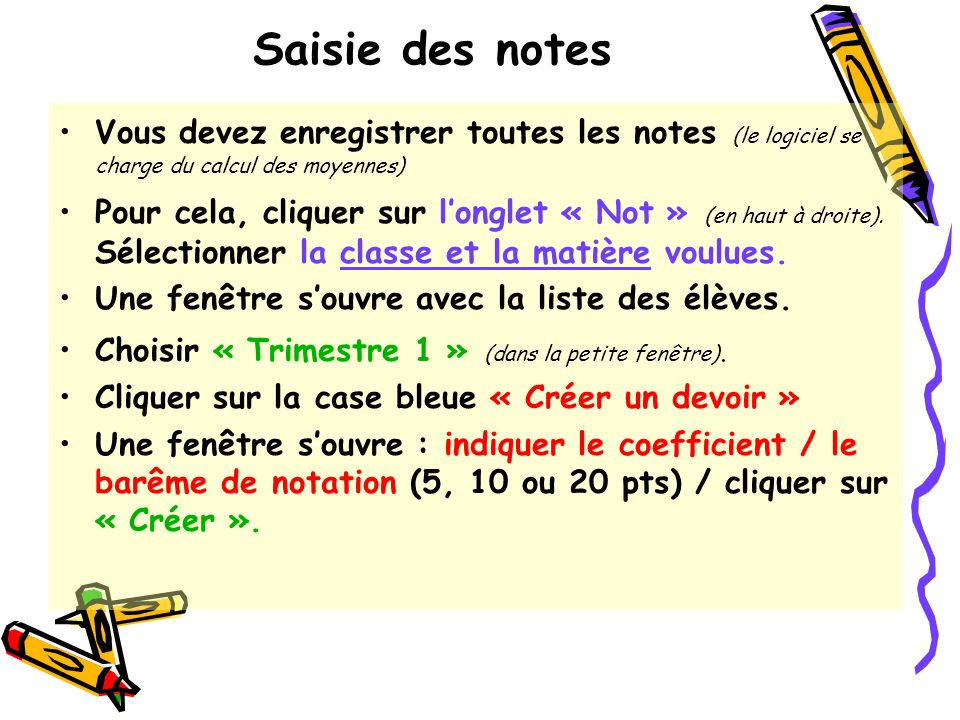 Saisie des notes Vous devez enregistrer toutes les notes (le logiciel se charge du calcul des moyennes)