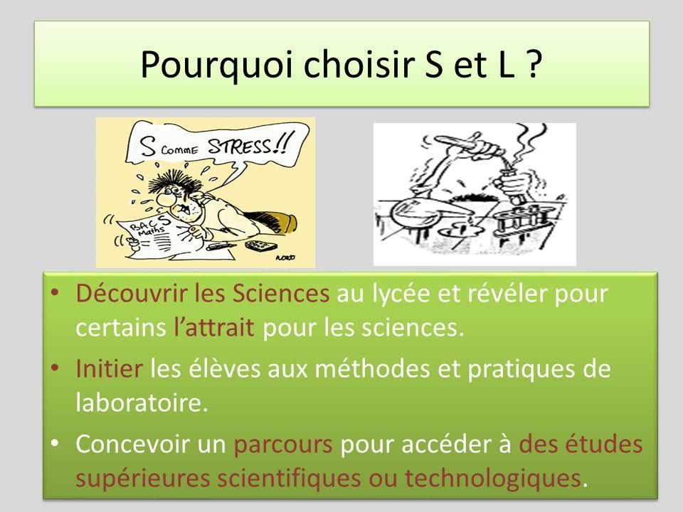 Pourquoi choisir S et L Découvrir les Sciences au lycée et révéler pour certains l'attrait pour les sciences.