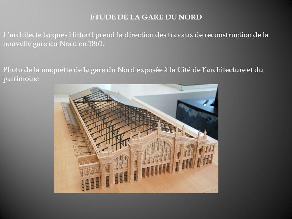 ETUDE DE LA GARE DU NORD L'architecte Jacques Hittorff prend la direction des travaux de reconstruction de la nouvelle gare du Nord en 1861.