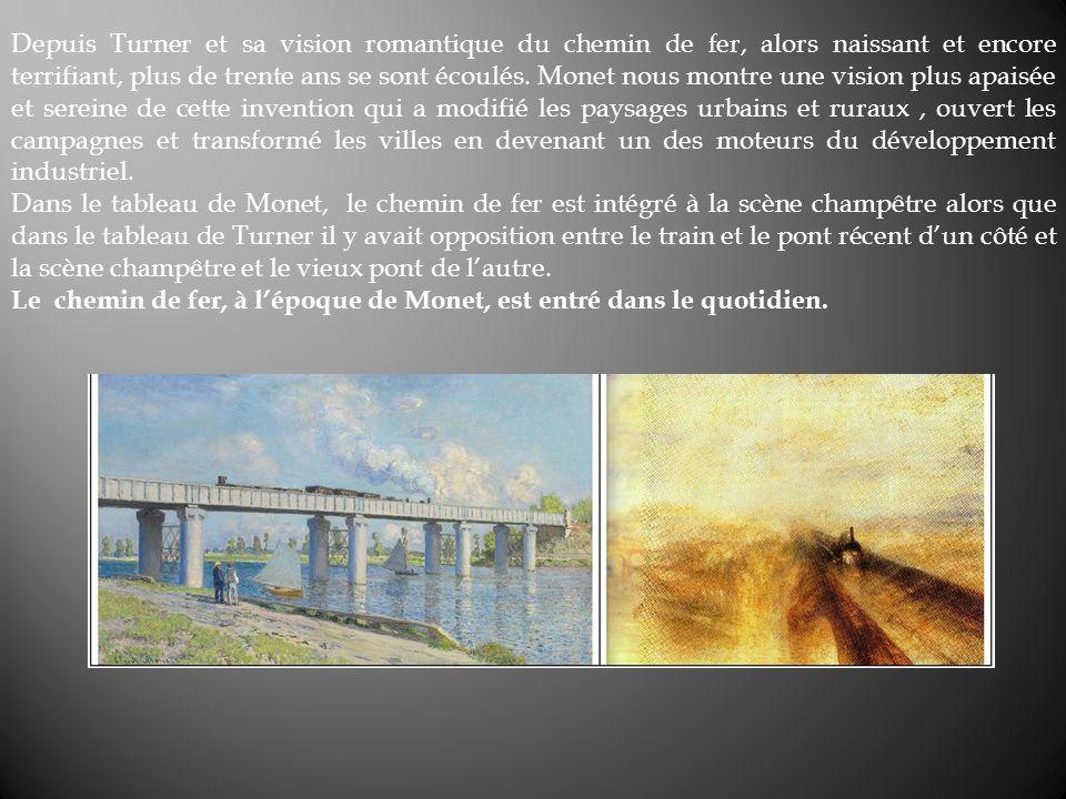 Depuis Turner et sa vision romantique du chemin de fer, alors naissant et encore terrifiant, plus de trente ans se sont écoulés. Monet nous montre une vision plus apaisée et sereine de cette invention qui a modifié les paysages urbains et ruraux , ouvert les campagnes et transformé les villes en devenant un des moteurs du développement industriel.