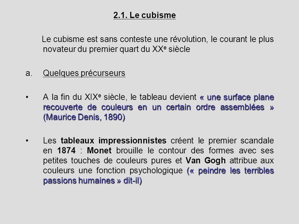 2.1. Le cubisme Le cubisme est sans conteste une révolution, le courant le plus novateur du premier quart du XXe siècle.