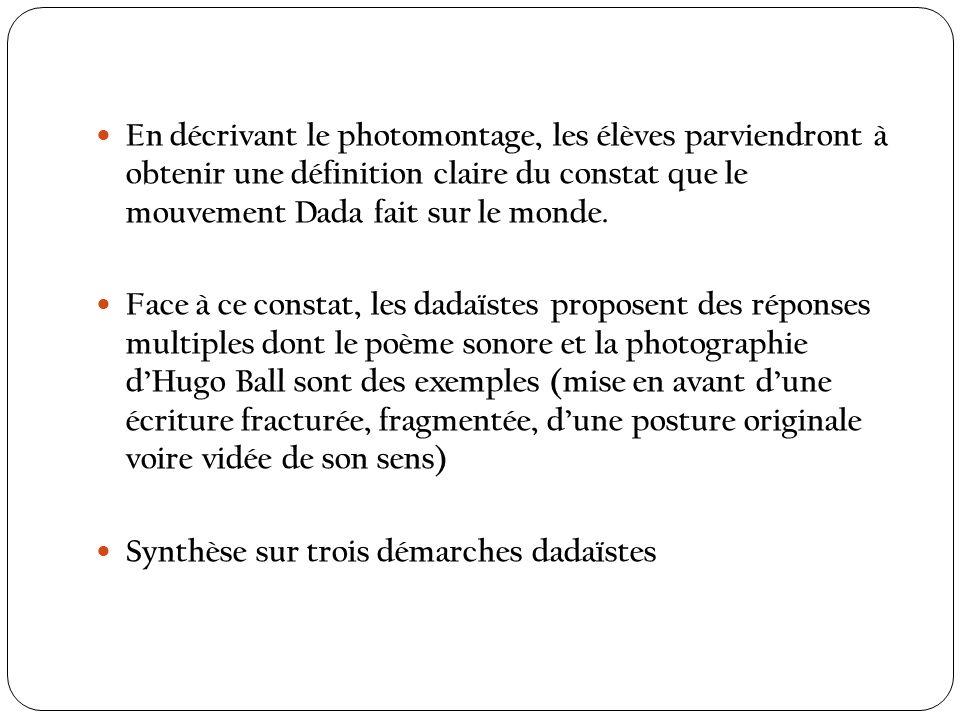 En décrivant le photomontage, les élèves parviendront à obtenir une définition claire du constat que le mouvement Dada fait sur le monde.