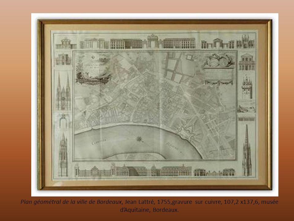 Plan géométral de la ville de Bordeaux, Jean Lattré, 1755,gravure sur cuivre, 107,2 x137,6, musée d'Aquitaine, Bordeaux.