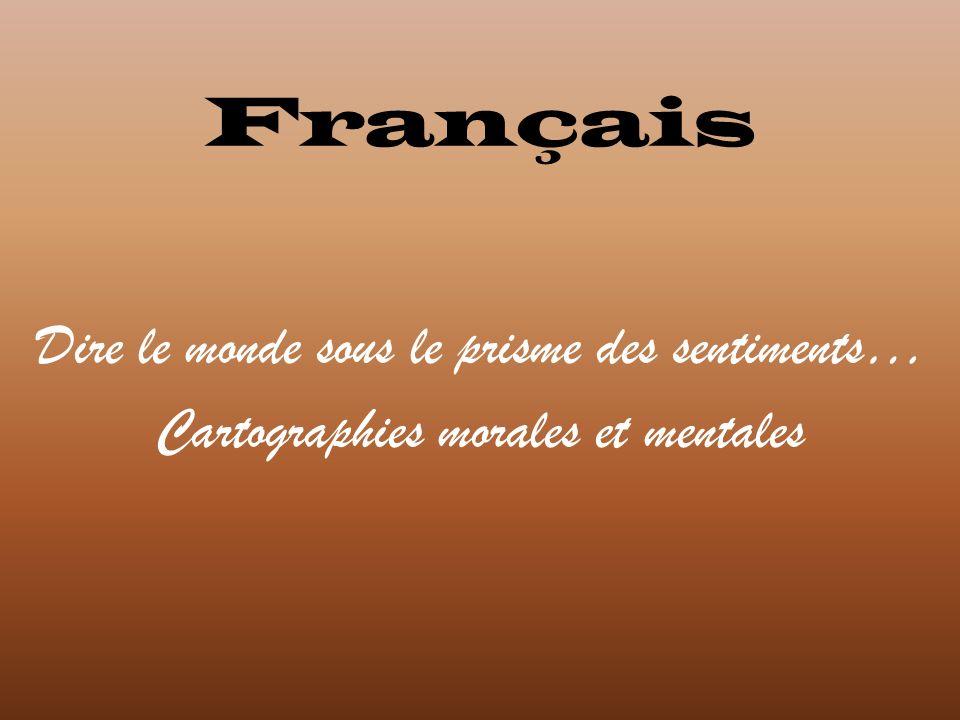 Français Dire le monde sous le prisme des sentiments… Cartographies morales et mentales