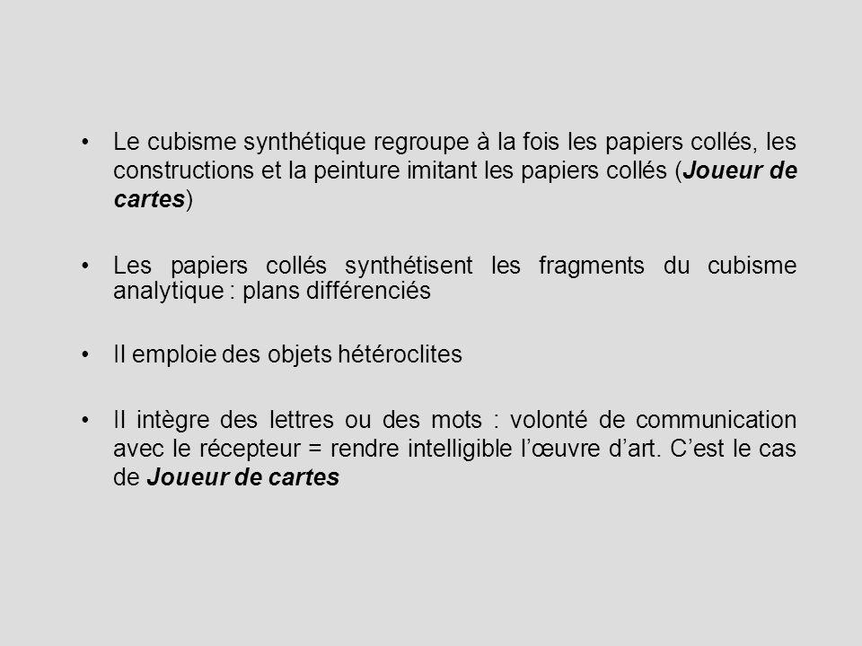 Le cubisme synthétique regroupe à la fois les papiers collés, les constructions et la peinture imitant les papiers collés (Joueur de cartes)