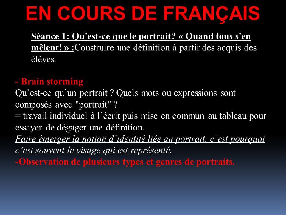 EN COURS DE FRANÇAIS Séance 1: Qu est-ce que le portrait « Quand tous s en mêlent! » :Construire une définition à partir des acquis des élèves.
