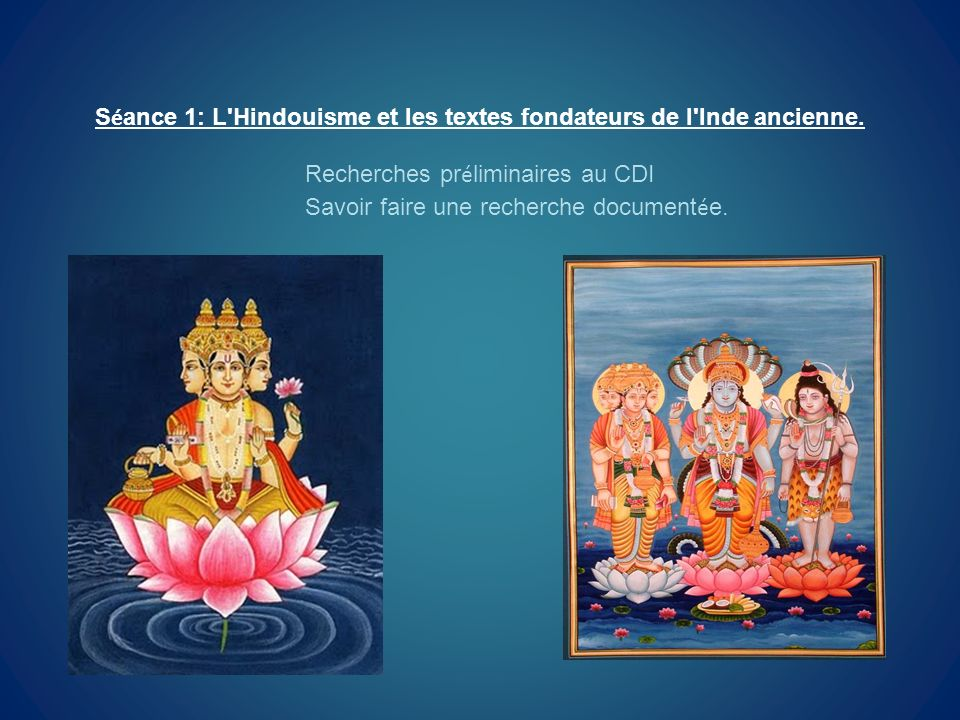 Séance 1: L Hindouisme et les textes fondateurs de l Inde ancienne.