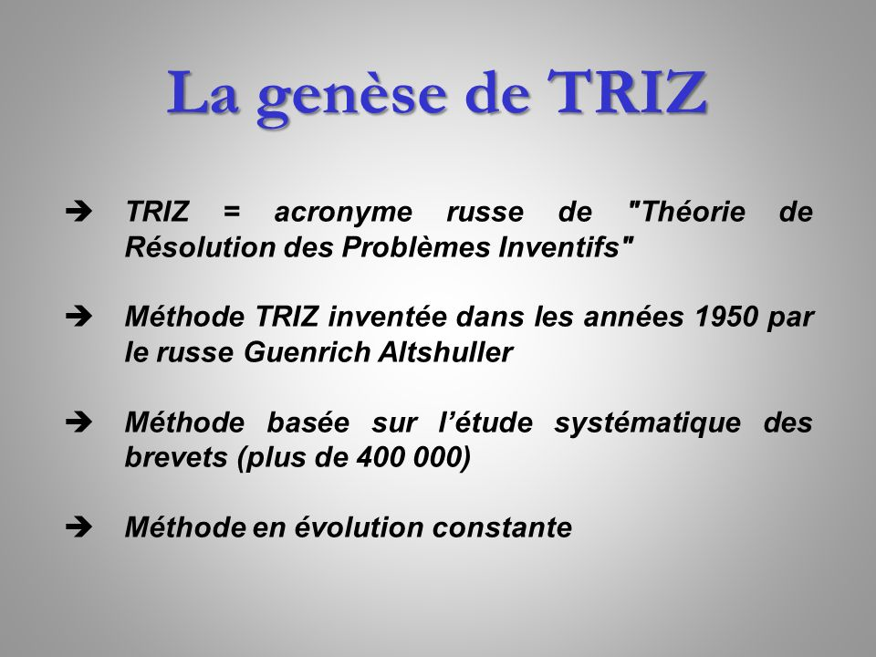 La genèse de TRIZ TRIZ = acronyme russe de Théorie de Résolution des Problèmes Inventifs