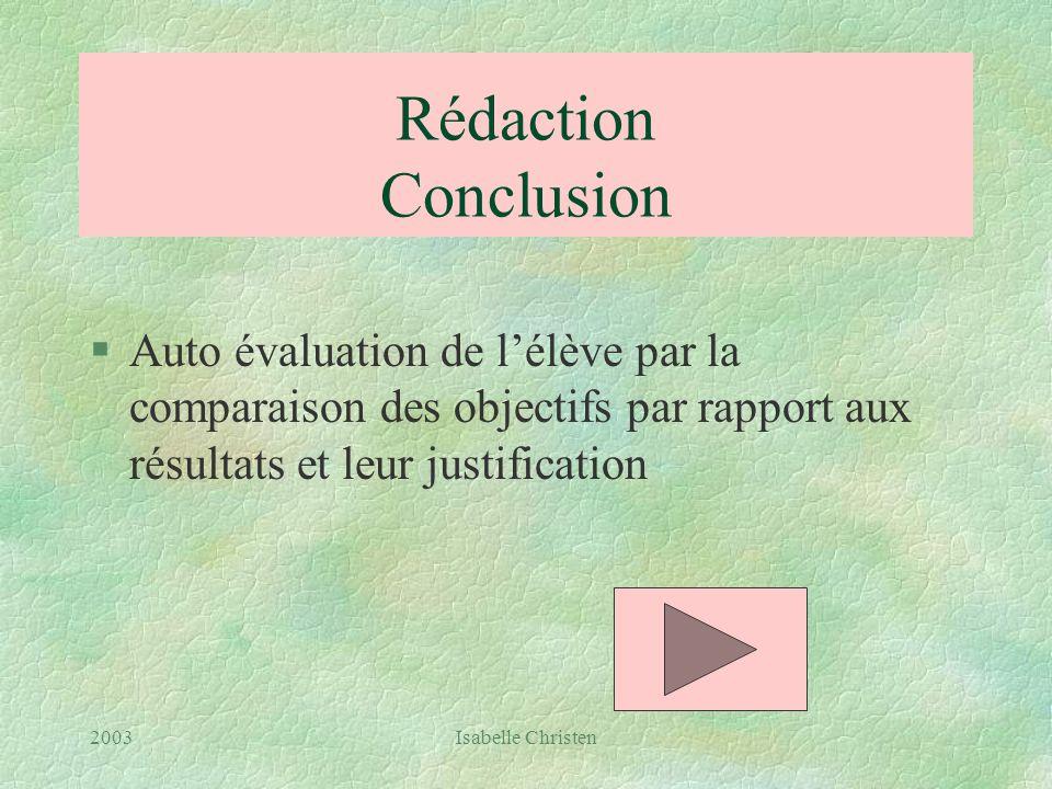 Rédaction Conclusion Auto évaluation de l'élève par la comparaison des objectifs par rapport aux résultats et leur justification.