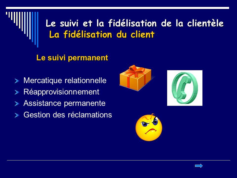 Le suivi et la fidélisation de la clientèle La fidélisation du client
