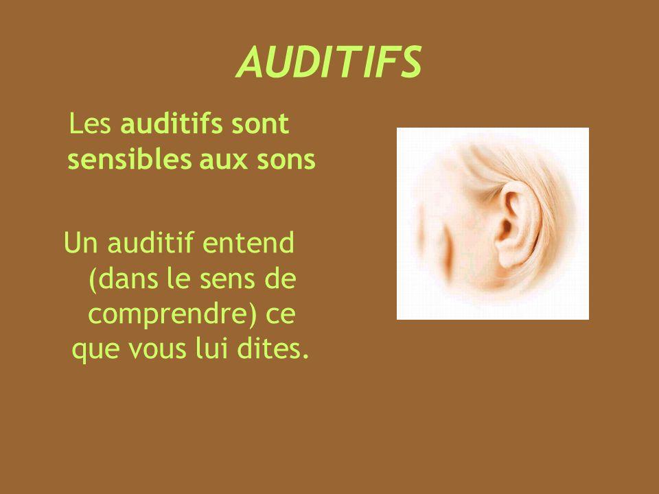 AUDITIFS Les auditifs sont sensibles aux sons
