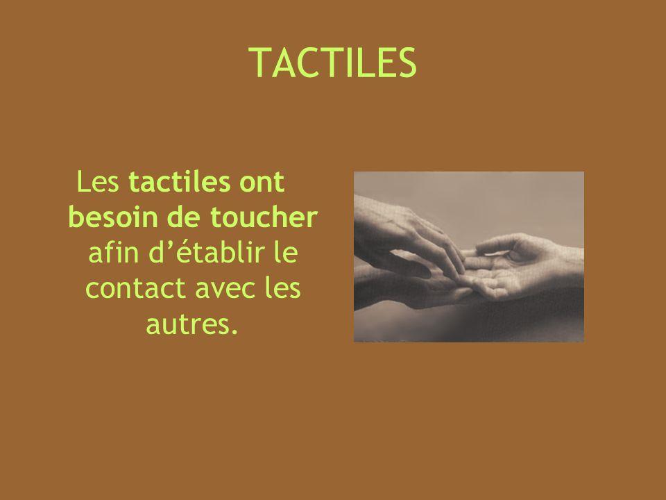 TACTILES Les tactiles ont besoin de toucher afin d'établir le contact avec les autres.