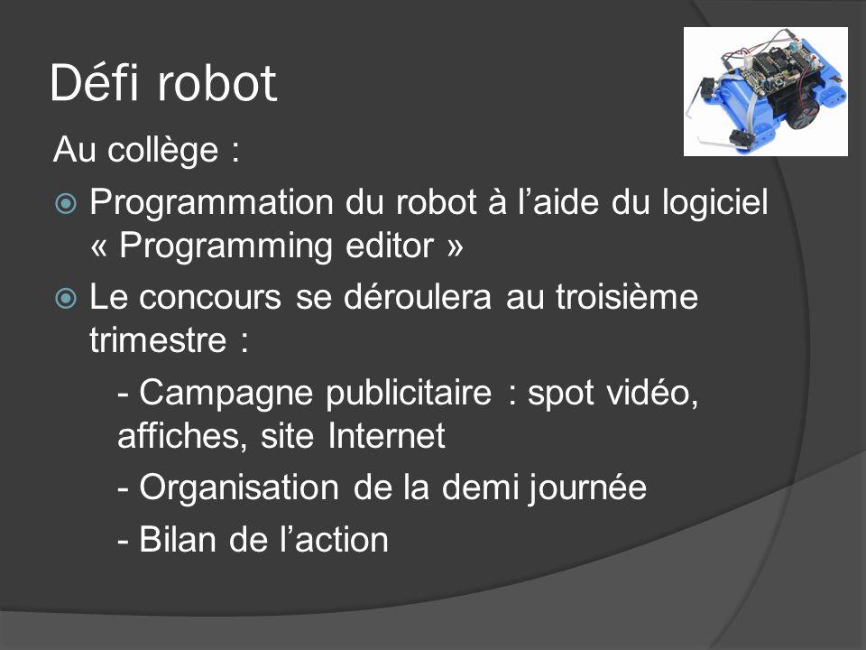 Défi robot Au collège : Programmation du robot à l'aide du logiciel « Programming editor » Le concours se déroulera au troisième trimestre :