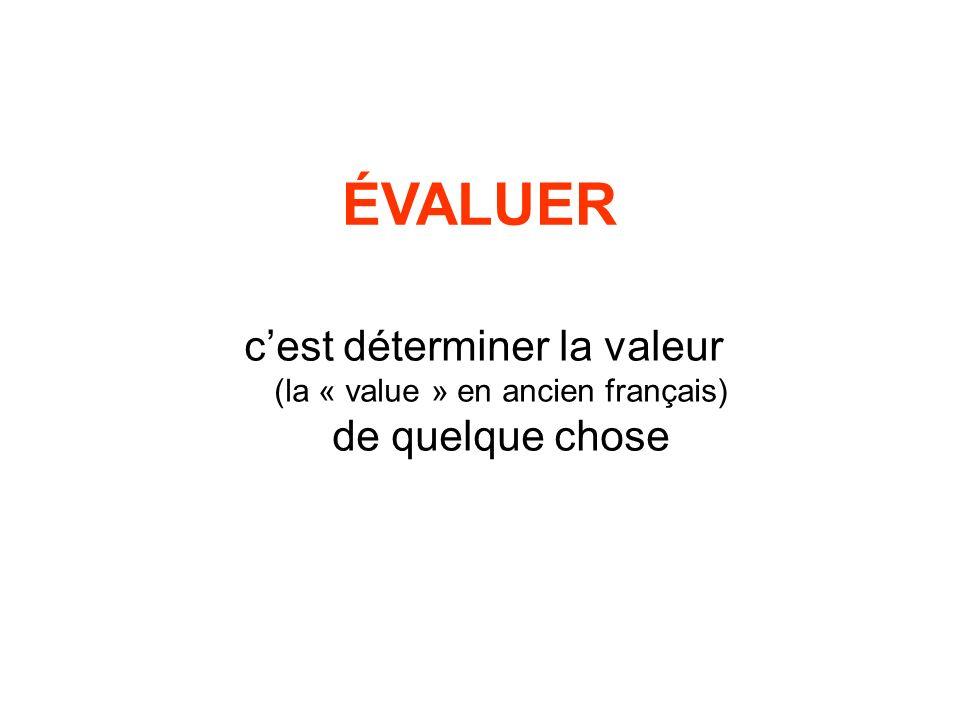 ÉVALUER c'est déterminer la valeur (la « value » en ancien français) de quelque chose