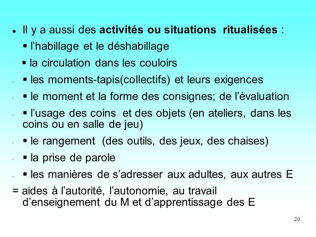 Il y a aussi des activités ou situations ritualisées :