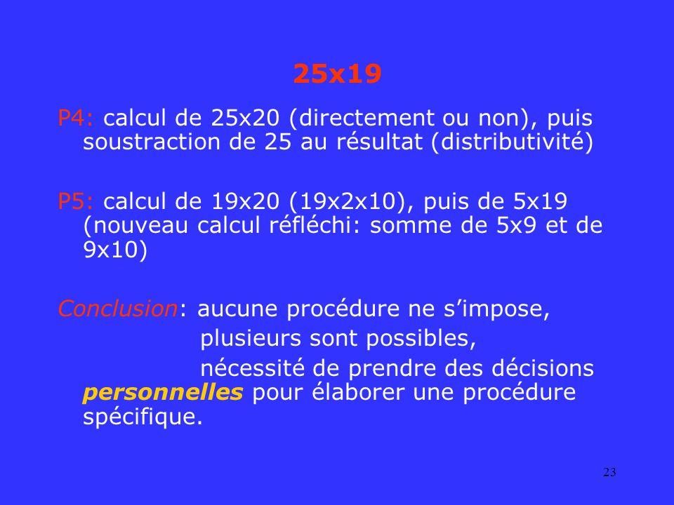 25x19P4: calcul de 25x20 (directement ou non), puis soustraction de 25 au résultat (distributivité)