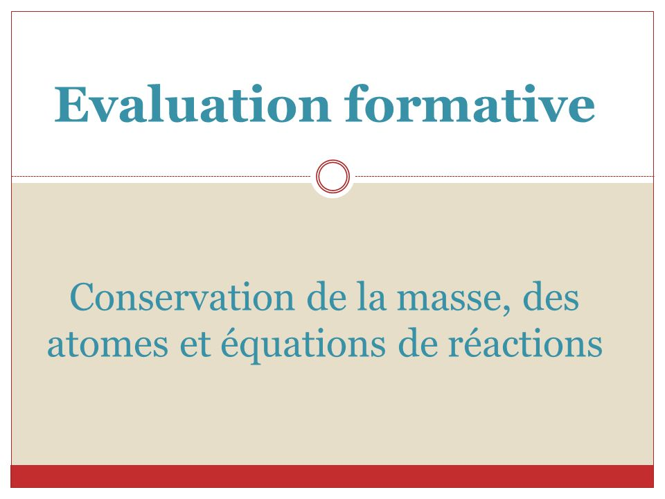 Evaluation formative Conservation de la masse, des atomes et équations de réactions