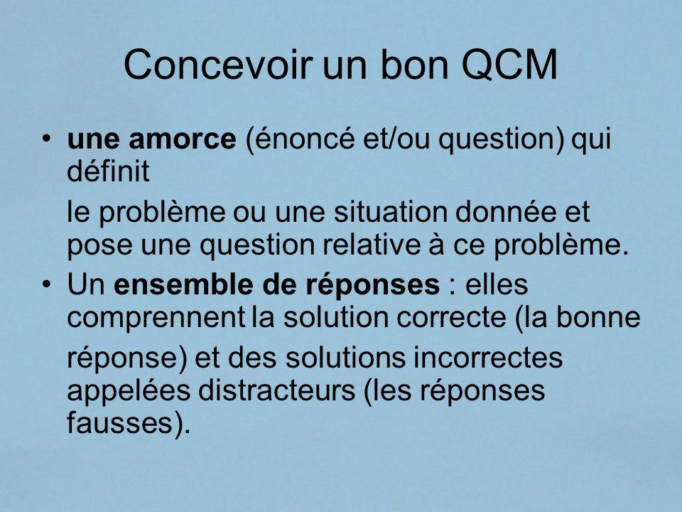 Concevoir un bon QCM une amorce (énoncé et/ou question) qui définit