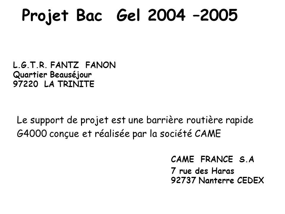 Projet Bac Gel 2004 –2005 L.G.T.R. FANTZ FANON. Quartier Beauséjour. 97220 LA TRINITE. Le support de projet est une barrière routière rapide.