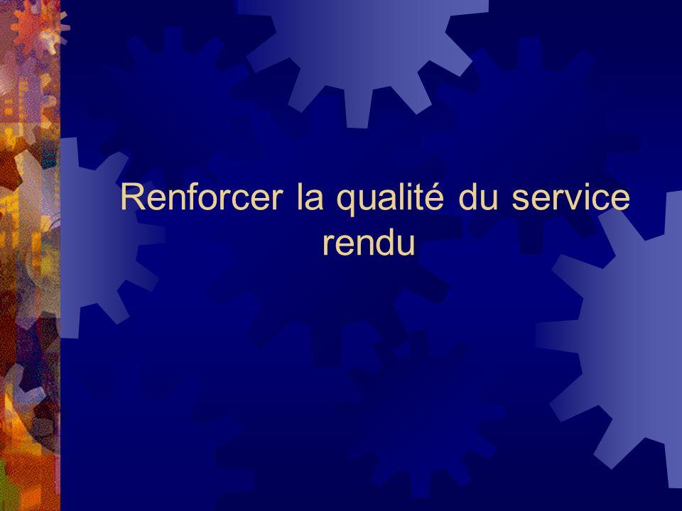 Renforcer la qualité du service rendu