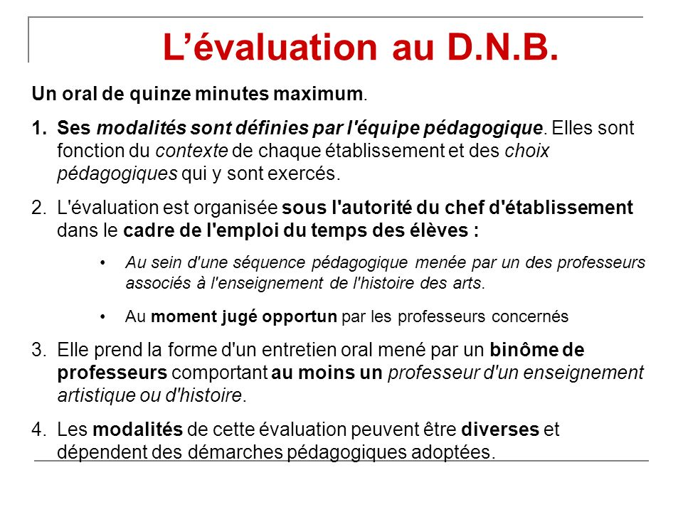 L'évaluation au D.N.B. Un oral de quinze minutes maximum.