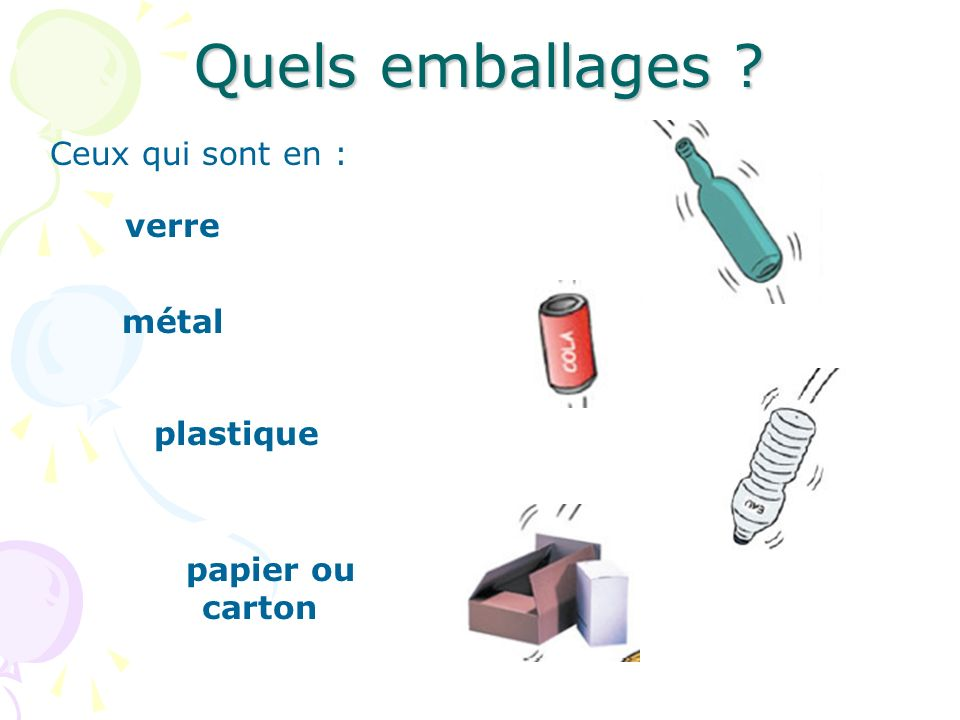 Quels emballages Ceux qui sont en : verre métal plastique